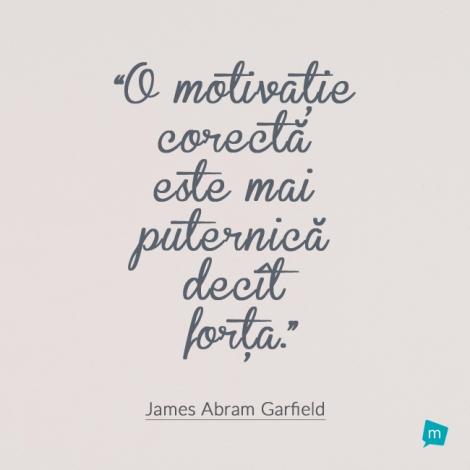 citate despre motivatie Citat James Abram Garfield, Citat Motivatie : O motivatie corecta  citate despre motivatie