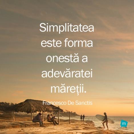citate despre simplitate Citat Francesco de Sanctis, Citat Simplitate : Simplitatea este  citate despre simplitate